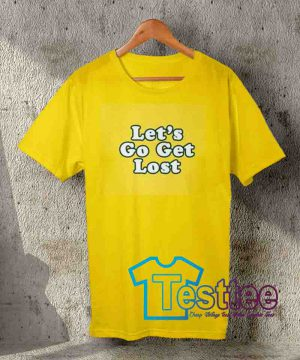 Cheap Vintage Tees Let's Go Get Lost