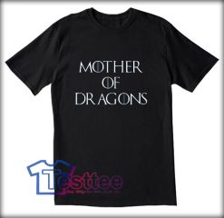 Mother Of Dragons Tees