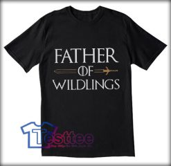 Father Of Wildlings Tees