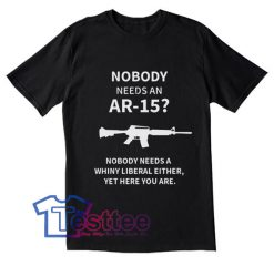 No Body Need An AR15 Tees