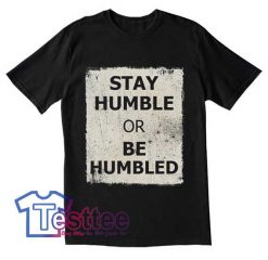 Stay Humble Or Be Humbled
