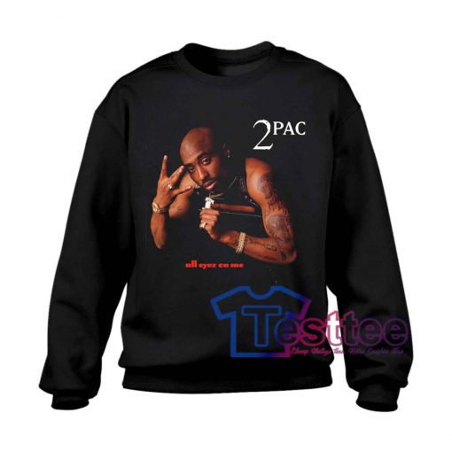 Tupac Shakur All Eyez On Me Sweatshirt