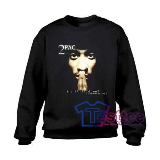Tupac Shakur R U Still Down Sweatshirt