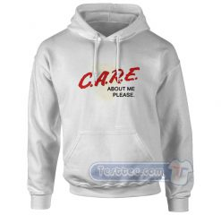 Care About Me Please Hoodie