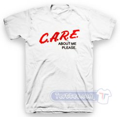Care About Me Please Tee