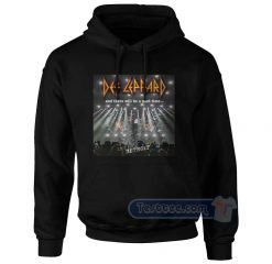 Def Leppard And There Will Be A Next Time Hoodie