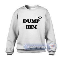 Dump Him Anne Marie Sweatshirt