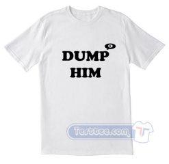 Dump Him Tees