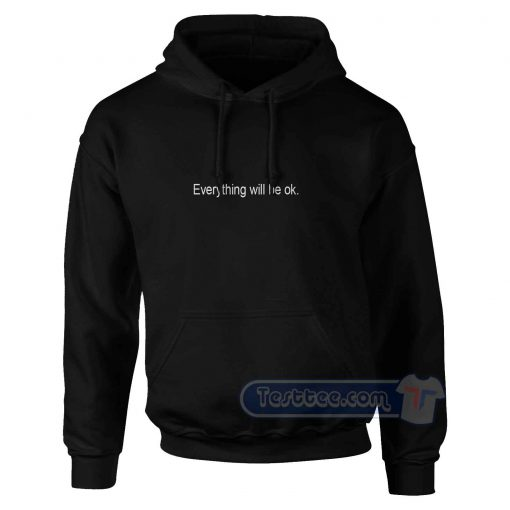 Everything Will Be Ok Hoodie