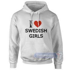 I Love Swedish Girls Hoodie