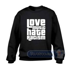 Love Music Hate Racism Sweatshirt