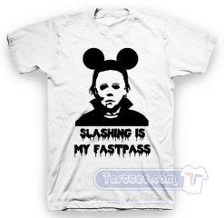 Michael Myers Slashing Is My Fastpass Tee