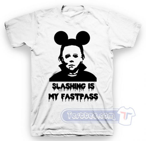 Michael Myers Slashing Is My Fastpass Tee