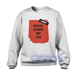 School Ruined My Life Sweatshirt