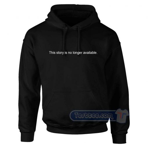 This Story is No Longer Available Hoodie