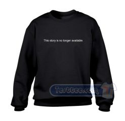 This Story Is No Longer Available Sweatshirt