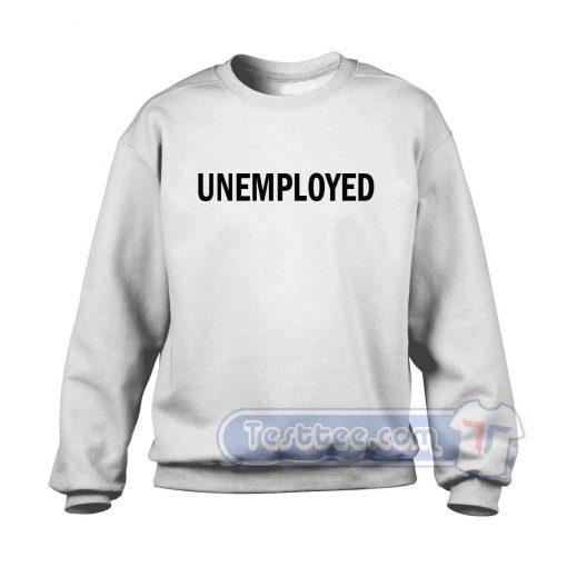Unemployed Sweatshirt