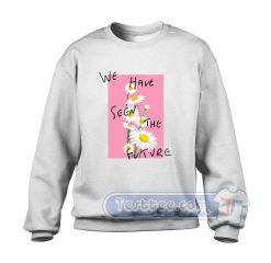 We Have Seen The Future Sweatshirt