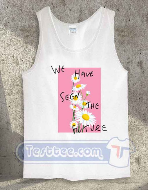 We Have Seen The Future Tank Top
