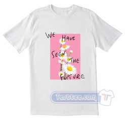 We Have Seen The Future Tees