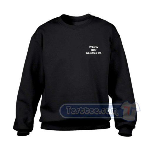 Weird But Beautiful Sweatshirt