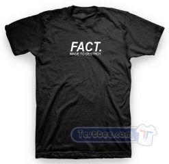 Fact Made To Destroy Tee