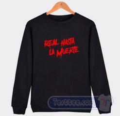 Real Hasta La Muerte Sweatshirt