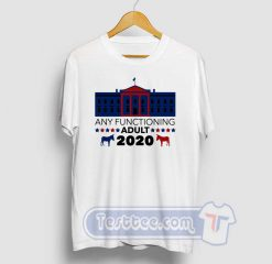 Any Functioning Adult 2020 Tees