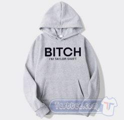 Bitch I'm Taylor Swift Hoodie