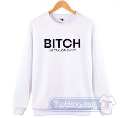 Bitch I'm Taylor Swift Sweatshirt