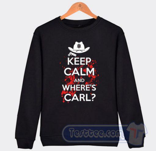 Keep Calm And Where's Carl Sweatshirt