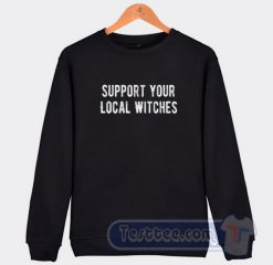 Support Your Local Witches Sweatshirt