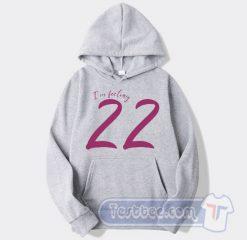 Taylor Swift I'm Feeling 22 Hoodie