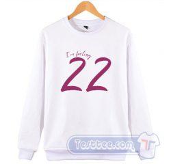 Taylor Swift I'm Feeling 22 Sweatshirt