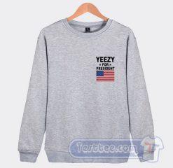 Yeezy For President Sweatshirt