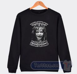 You Spin My Head Right Round The Exorcist Sweatshirt