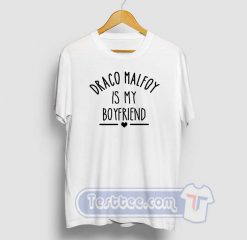 Draco Malfoy Is My Boyfriend Graphic Tees