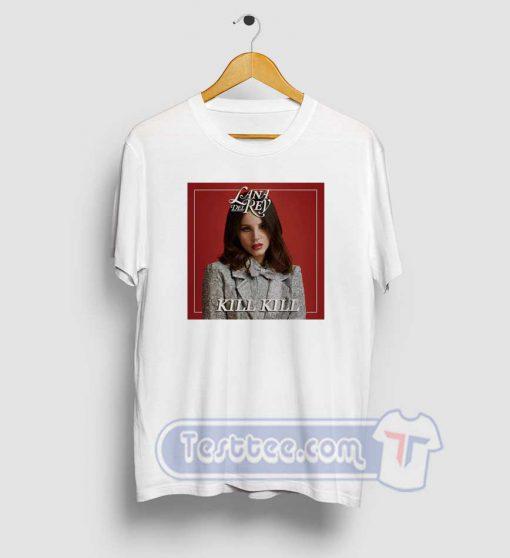 Lana Del Rey Kill Kill Tees