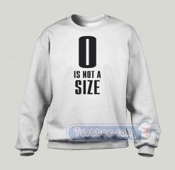 0 Is Not A Size Graphic Sweatshirt
