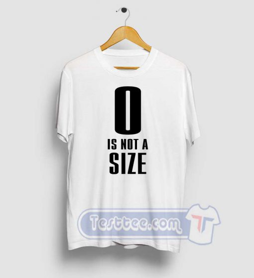 0 Is Not A Size Graphic Tees
