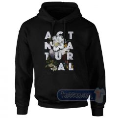 Act Natural Graphic Hoodie