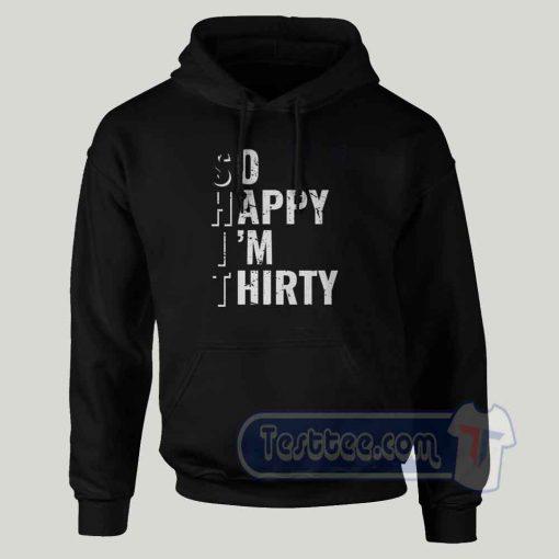 So Happy I'm Thirty Graphic Hoodie