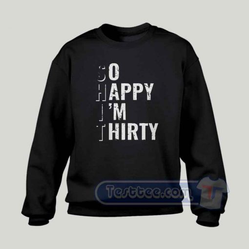 So Happy I'm Thirty Graphic Sweatshirt