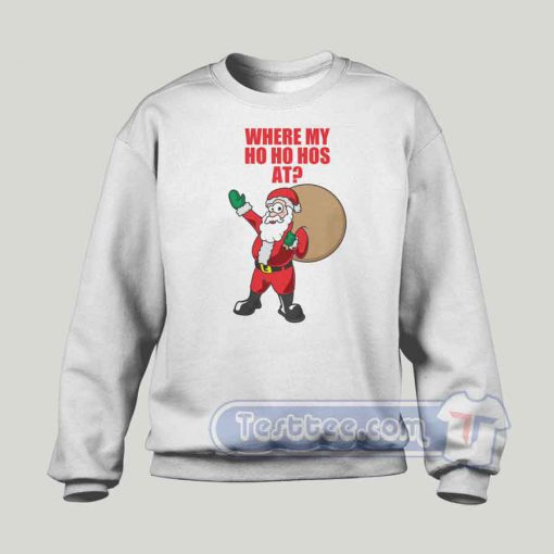 Where Is My Ho Ho Has At Graphic Sweatshirt