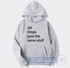 All The Blogs Post The Same Stuff Graphic Hoodie