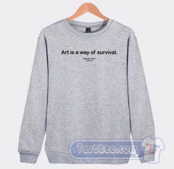 Art Is A Way Of Survival Graphic Sweatshirt
