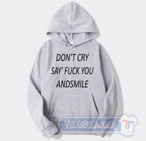 Don't Cry Say Fuck You Graphic Hoodie