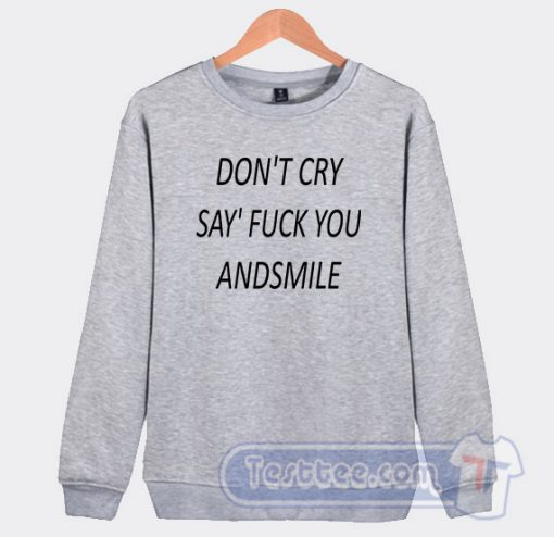 Don't Cry Say Fuck You Graphic Sweatshirt