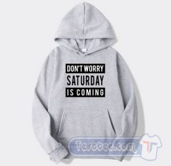 Don't Worry Saturday Is Coming Graphic Hoodie