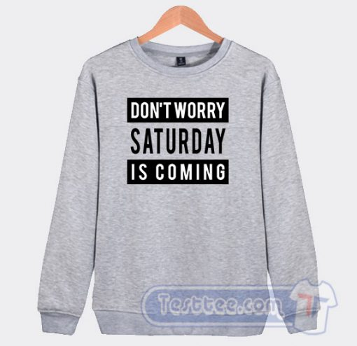 Don't Worry Saturday Is Coming Graphic Sweatshirt